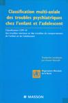Classification multi-axiale des troubles psychiatriques chez l'enfant et l'adolescent.. Classification CIM-10 des troubles mentaux et des troubles du comportement de l'enfant et de l'adolescent.
