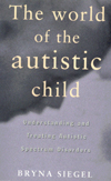 The world of the autistic child. Understanding and treating autistic spectrum disorders.