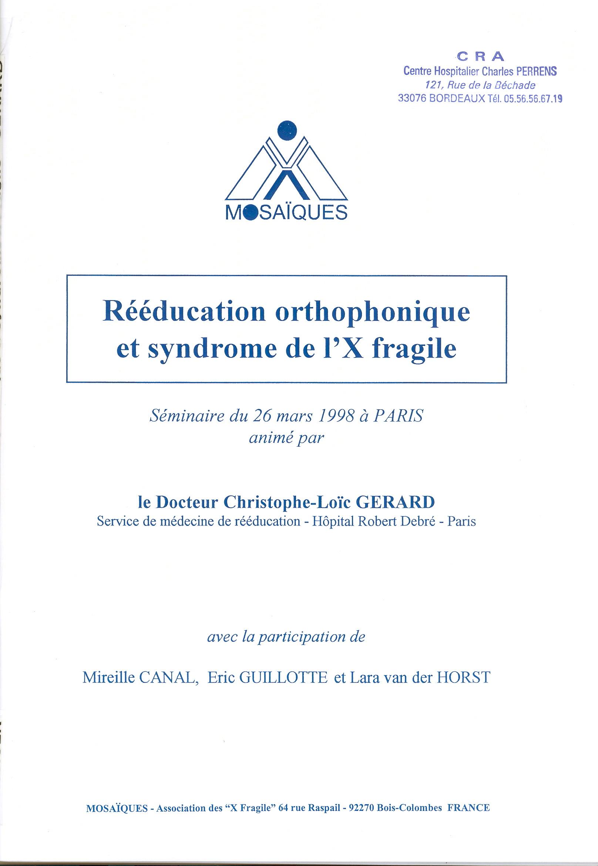 Réeducation orthophonique et syndrome de l'X fragile.. Séminaire du 26 mars 1998 à Paris animé par le Docteur Christophe-Loïc GERARD.