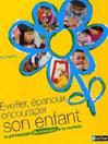 Eveiller, épanouir, encourager son enfant : La pédagogie Montessori à la maison