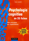 Psychologie cognitive en 35 fiches : des principes aux applications. Des principes aux applications.