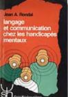Langage et communication chez les handicapés mentaux. Théorie, évaluation et intervention