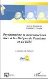 Psychanalyse et neurosciences face à la clinique de l'autisme et du bébé. Recherches et débats.