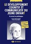 Le développement cognitif et communicatif du jeune enfant. Du normal au pathologique