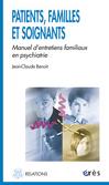 Patients, familles et soignants : Manuel d'entretiens familiaux en psychiatrie