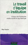 Le travail en équipe en institution : Clinique de l'institution médico-sociale et psychiatrique