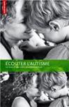 Ecouter l'autisme : Le livre d'une mère d'enfant autiste