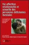 Vie affective, relationnelle et sexuelle des personnes déficientes mentales : Accompagnements, interventions et programmes éducatifs