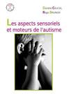 Les aspects sensoriels et moteurs de l'autisme