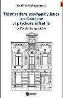 Théorisations psychanalytiques sur l'autisme et psychose infantile