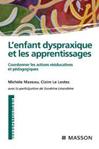 L'enfant dyspraxique et les apprentissages : Coordonner les actions thérapeutiques et scolaires