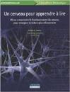 Un cerveau pour apprendre à lire : Mieux comprendre le fonctionnement du cerveau pour enseigner la lecture plus efficacement