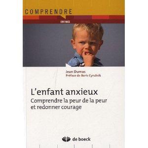 L'enfant anxieux : comprendre la peur de la peur et redonner courage