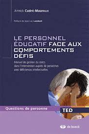 Le personnel éducatif face aux comportements défis : Manuel de gestion du stress dans l'intervention auprès de personnes avec déficiences intellectuelles