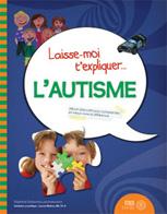 Laisse-moi t'expliquer...L'autisme : album éducatif pour comprendre et mieux vivre la différence