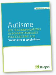 Autisme : les recommandations de bonnes pratiques professionnelles. Savoir-être et savoir-faire