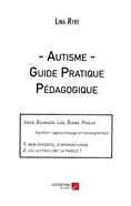 Autisme : guide pratique pédagogique