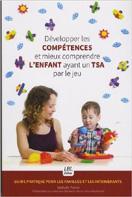 Développer les compétences et mieux comprendre l'enfant ayant un TSA par le jeu : Guide pratique pour les familles et les intervenants