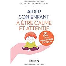 Aider son enfant à être calme et attentif : 50 fiches contre l'hyperactivité et le TDA/H