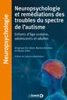 Neuropsychologie et remédiations des troubles du spectre de l'autisme : Enfants d'âge scolaire, adolescents et adultes