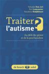 Traiter l'autisme ? Au-delà des gènes et de la psychanalyse