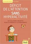 Déficit de l'attention sans hyperactivité. Des solutions concrètes pour les parents et les enseignants.
