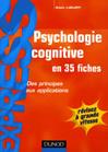 Psychologie cognitive en 35 fiches : des principes aux applications. Des principes aux applications.