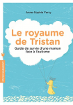 Le royaume de Tristan : guide de survie d'une maman face à l'autisme