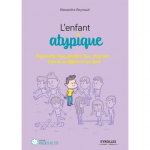 L'enfant atypique : Hyperactif, haut potentiel, Dys, Asperger... faire de sa différence une force
