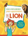 Guide d'entraînement pour apprivoiser son lion : apprendre à calmer son lion intérieur et à communiquer sainement