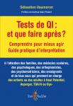Tests de QI : et que faire après ? : Comprendre pour mieux agir. Guide pratique d'interprétation