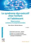 Le syndrome dys-exécutif chez l'enfant et l'adolescent : Répercussions scolaires et comportementales