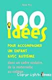 100 idées pour accompagner un enfant avec autisme dans un cadre scolaire, de la maternelle au collège
