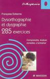 Dysorthographie et dysgraphie 285 exercices : Comprendre, évaluer, remédier, s'entraîner