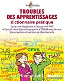Troubles de apprentissages : dictionnaire pratique