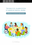 Troubles de l'alimentation et handicap mental sévère : Pratiques et connaissances approfondies