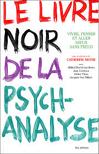 Le livre noir de la psychanalyse. Vivre, penser et aller mieux sans Freud