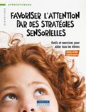 Favoriser l'attention par des stratégies sensorielles : outils et exercices pour aider tous les éléves