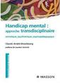 Handicap mental : Approche transdisciplinaire :Somatique, psychiatrique, psychopédagogique